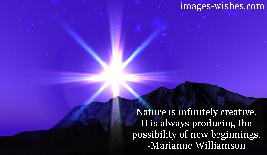 Nature is infinitely creative It is always producing the possibility of new beginnings Marianne Williamson