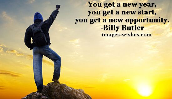 You get a new year, you get a new start, you get a new opportunity. Billy Butler