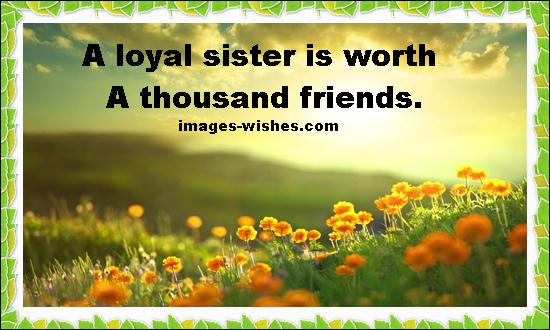A loyal sister is worth a thousand friends. — Heart touching Message For Happy Sisters Day