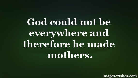 God could not be everywhere, and therefore he made mothers. — Inspiring Motherhood Quotes For Mom