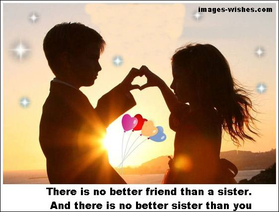There is no better friend than a sister. And there is no better sister than you. Wish you a happy sisters day