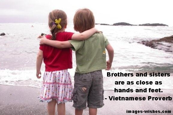 Quotes For Sibling Day- Brothers and sisters are as close as hands and feet. - Vietnamese Proverb