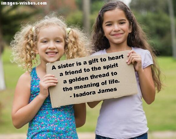 Sibling Friendship Quotes- A sister is a gift to the heart, a friend to the spirit, a golden thread to the meaning of life. - Isadora James